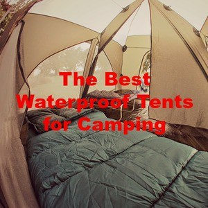 The Best Waterproof Tents for Camping [Updated 2020]