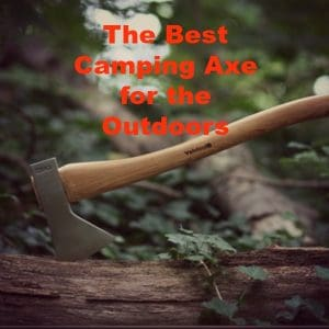The Best Camping Axe for the Outdoors – 6 Top Selections