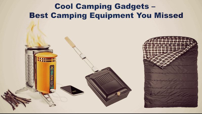 Cool Camping Gadgets – Best Camping Equipment You Missed