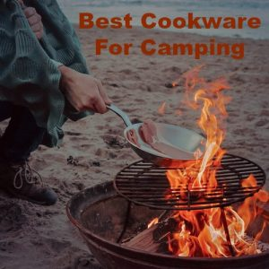 Best Cookware for Camping – Don't Go Without These 3!