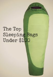 The Best Sleeping Bags under $100 – Sleep Cheap, Not Poorly!