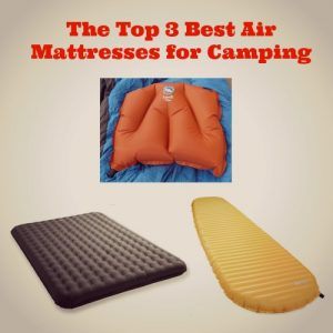 Get Off the Ground: The Top 3 Best Air Mattresses for Camping