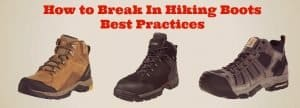How to Break In Hiking Boots – Best Practices from an Expert