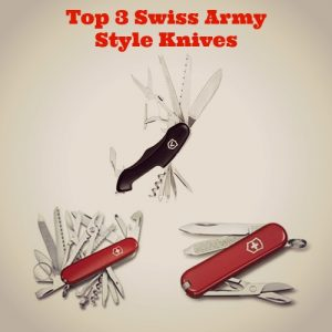 The Top 3 Swiss Army Style Knives That You Can Use Anywhere