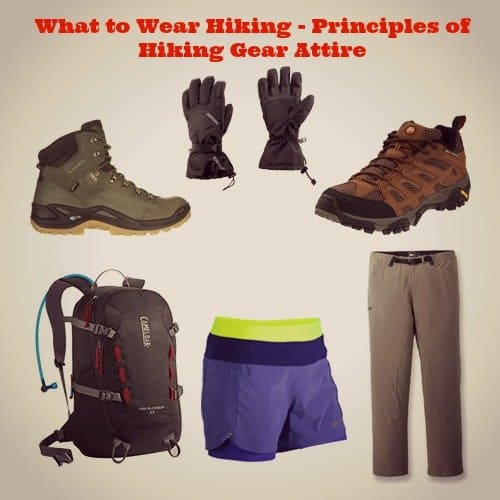 What to Wear Hiking - Principles of Hiking Gear Attire
