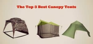 The Top 3 Best Canopy Tents to Shelter