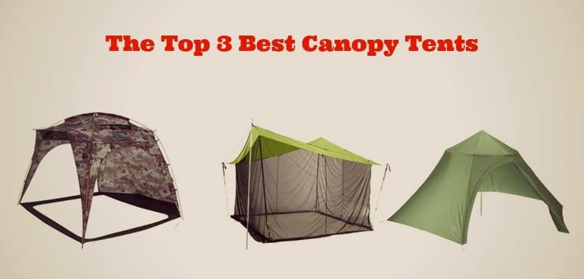 You are currently viewing The Top 3 Best Canopy Tents to Shelter