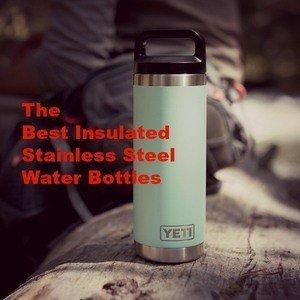 Top 7 Best Insulated Stainless Steel Water Bottles: An Expert List