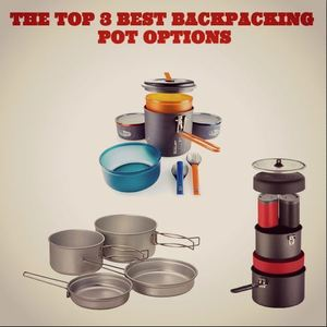 My Top 3 Best Backpacking Pot Options