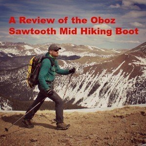 A Review of the Oboz Sawtooth Mid Hiking Boot