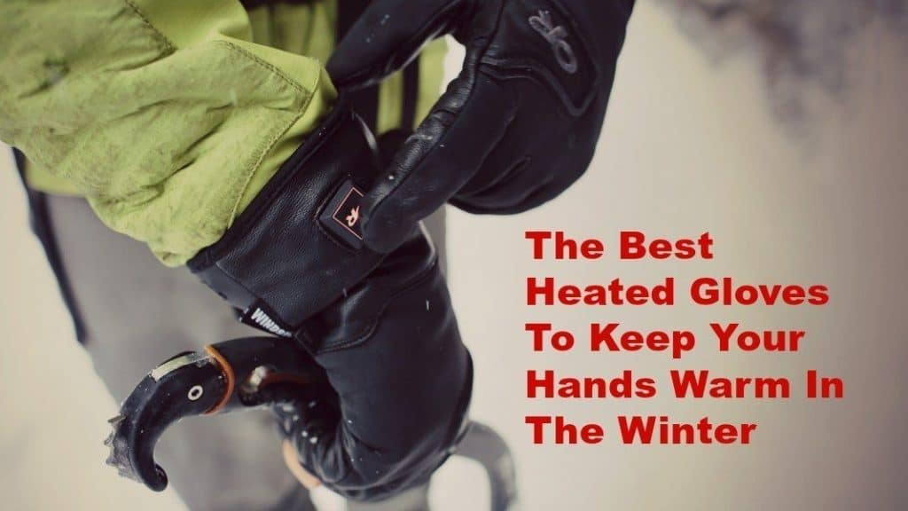 the best heated gloves to keep your hands warm in the winter