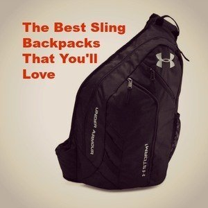 The Best Sling Backpacks That You'll Love