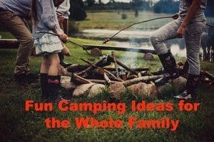 Fun Camping Ideas for the Whole Family