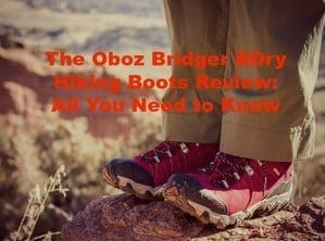 The Oboz Bridger BDry Hiking Boots Review: All You Need to Know
