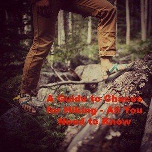 A Guide to Chacos for Hiking – All You Need to Know