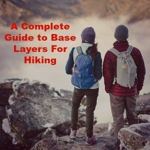 A Complete Guide to Base Layers For Hiking: What's Needed?