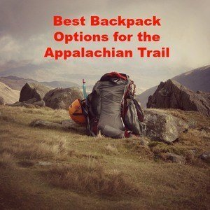 The Top 6 Best Backpack Options for the Appalachian Trail