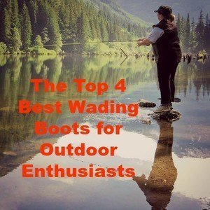 The Top 4 Best Wading Boots for Outdoor Enthusiasts