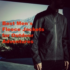 The Best Men's Fleece Jackets for Outdoor Adventures