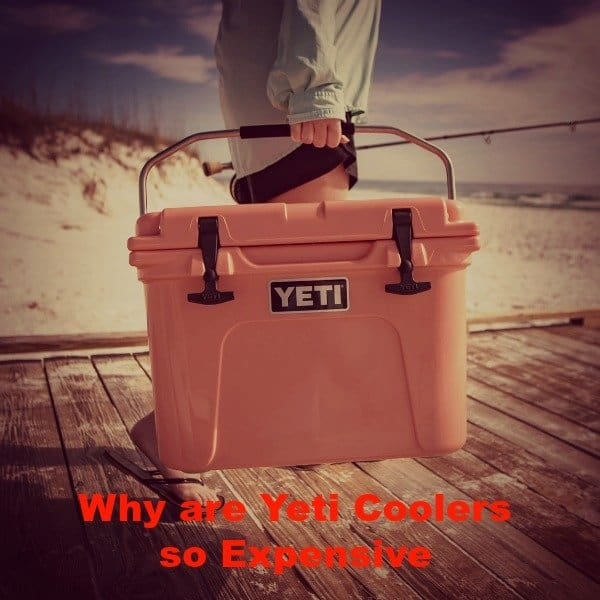 Why are Yeti Coolers so Expensive?