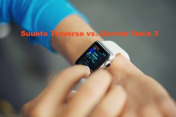 Suunto Traverse vs Garmin Fenix 3: Which Is The Best Watch?