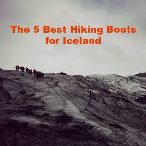The 5 Best Hiking Boots for Iceland: Top Options Specifically for Terrain in Iceland