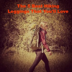 5 Best Hiking Leggings for ULTIMATE Comfort and Function [2021]