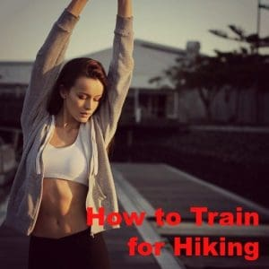 The Ultimate Guide on How to Train for Hiking