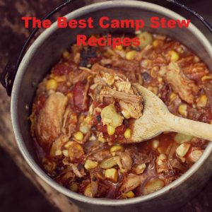The Best Camp Stew Recipes Your Friends Will Love