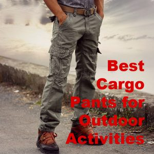 Best Cargo Pants for Hiking, Camping and Outdoor Activities