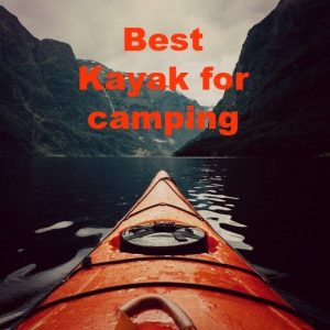 The Top 8 Best Kayak for Camping!