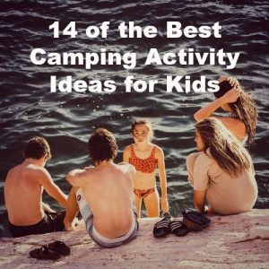 The Best Camping Activity Ideas for Kids