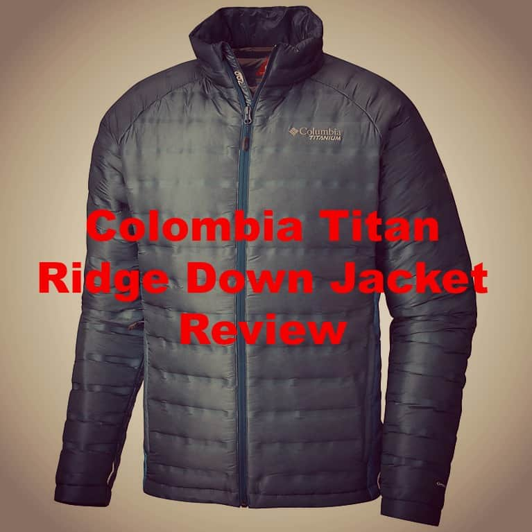 The Colombia Titan Ridge Down Jacket Review – The Best Down Jacket on the Market?