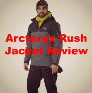 The Arcteryx Rush Jacket Review – Should You Buy It?