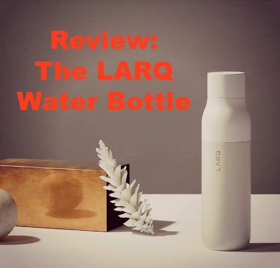 The LARQ Bottle Review [2020] – Purification at Its Best?