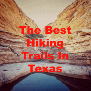 The Best Hiking Trails in Texas for Beginners and Experienced Hikers